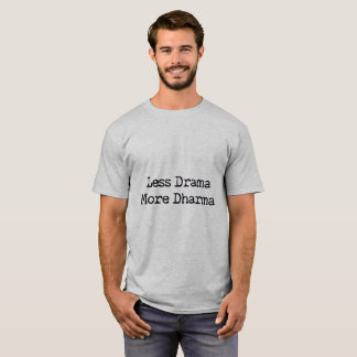 Your Color and Less Drama More Dharma T-Shirt