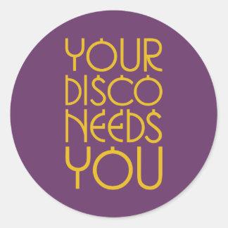 Your Disco Needs You Round Sticker