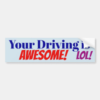 Your Driving is Awesome! LOL! sticker