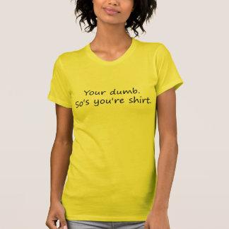 Your Dumb Shirt