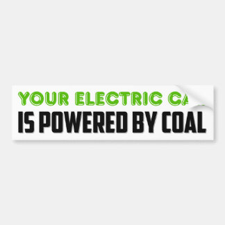 Your Electric Car is Powered by Coal Bumper Sticker