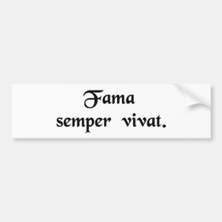 Your fame shall last forever. bumper sticker