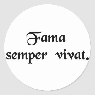 Your fame shall last forever. round sticker