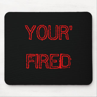 YOUR' FIRED MOUSE PAD