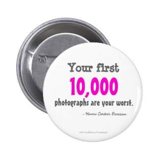 Your first, 10,000, photographs are your worst 6 cm round badge
