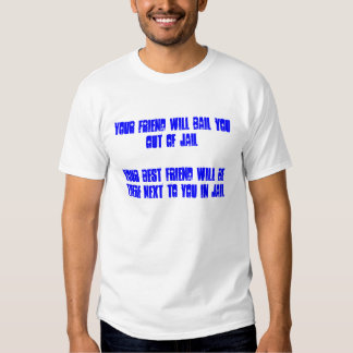 Your friend will bail you out of jailYour best ... Tees