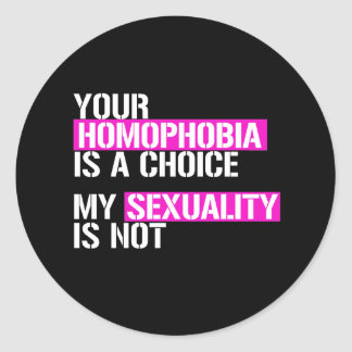 Your Homophobia is a Choice - - LGBTQ Rights -  -  Classic Round Sticker