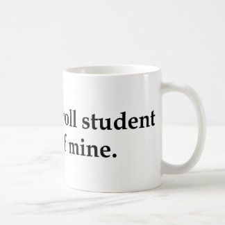 Your honor roll student cheats off mine. coffee mug