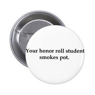 Your honor roll student smokes pot pinback button