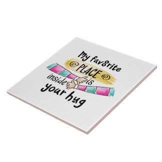 Your Hug My Favorite Place   Ceramic Tiles