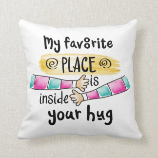 Your Hug My Favorite Place   Throw Pillow