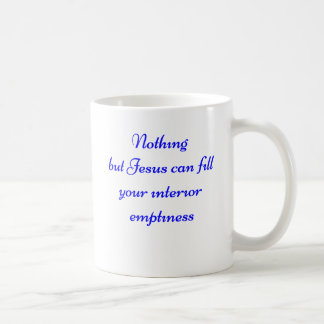 Your interior emptiness. coffee mug