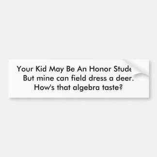 Your Kid May Be An Honor StudentBut mine can fi... Bumper Sticker