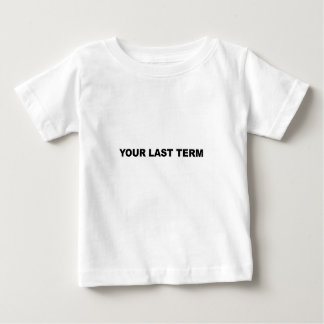 Your Last Term Baby T-Shirt
