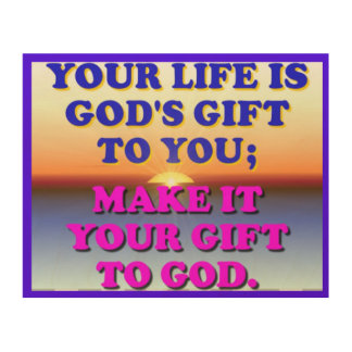 Your Life Is God's Gift To You. Wood Wall Art