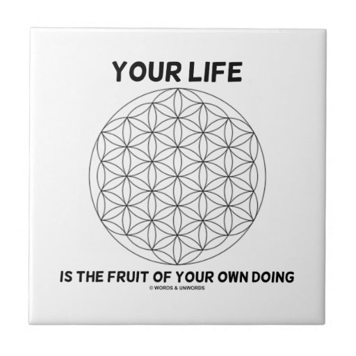 Your Life Is The Fruit Of Your Own Doing Tiles