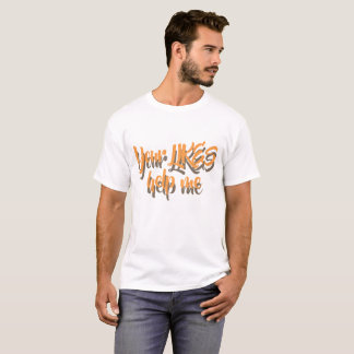 your likes help me T-Shirt