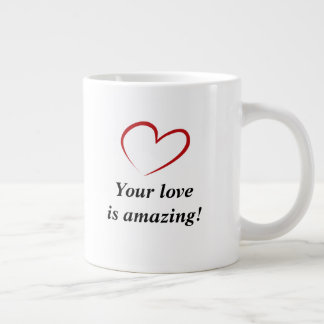 Your love is amazing! large coffee mug