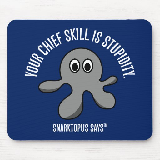 Your main skill is stupidity mousepads