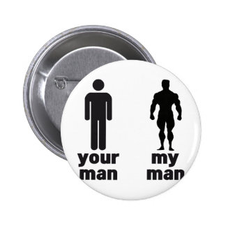 YOUR MAN vs MY MAN Pinback Button