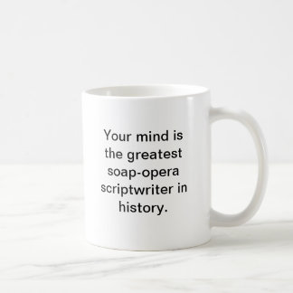 Your mind is the greatest soap-opera scriptwriter coffee mug