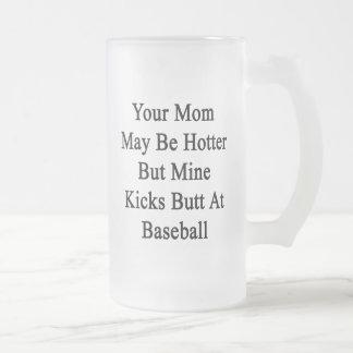 Your Mom May Be Hotter But Mine Kicks Butt At Base Glass Beer Mug