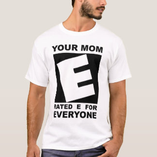 Your Mom Rated E Shirt