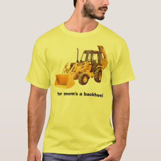 Your mom's a backhoe! T-Shirt