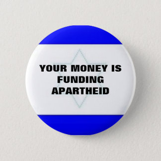YOUR MONEY IS FUNDING APARTHEID 6 CM ROUND BADGE