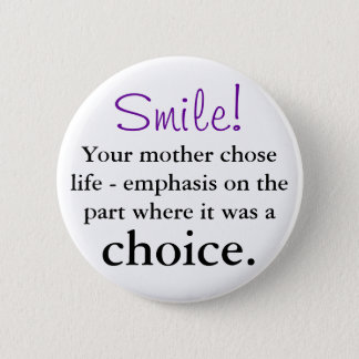 Your mother chose life 6 cm round badge
