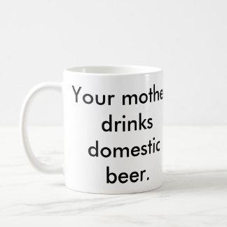 Your Mother Drinks Domestic Beer Coffee Mug