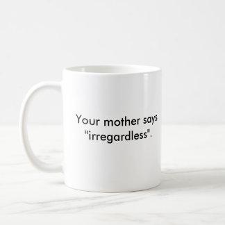 "Your Mother Says ""irregardless"" Coffee Mug"