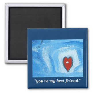 YOUR MY BEST FRIEND SQUARE MAGNET