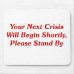 Your Next Crisis Will Begin Shortly, ...