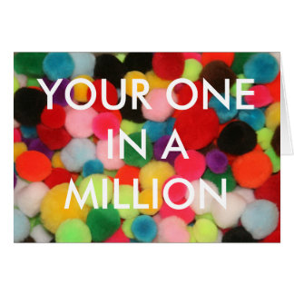 YOUR ONE IN A MILLION CARD