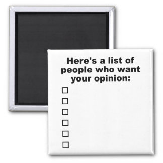 Your Opinion List Funny Magnet