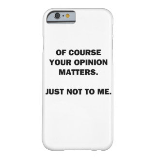Your Opinon Matters Barely There iPhone 6 Case