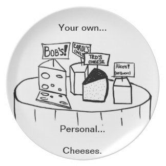 Your Own... Personal... Cheeses... Plate