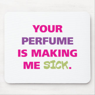 Your perfume is making me sick. mouse pad