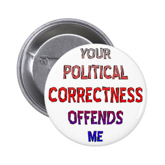 Your Political Correctness Offends Me Pinback Button