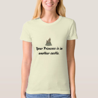 Your Princess is in another castle... T Shirt