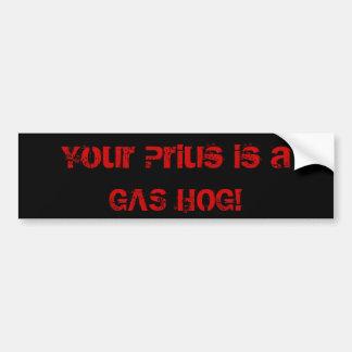 Your Prius is a GAS HOG! Bumper Sticker