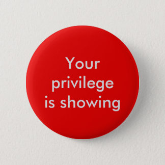 Your privilege is showing 6 cm round badge