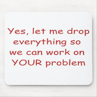 Your Problem Mouse Pad