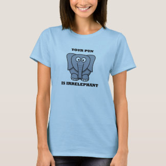 Your Pun is Irrelephant T-Shirt