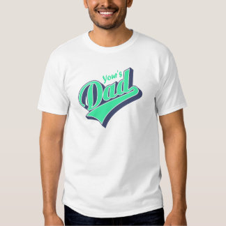 YOur`s Dady T Shirt