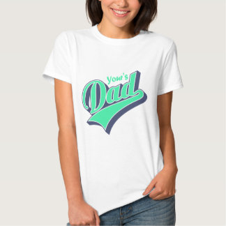 YOur`s Dady T-shirts