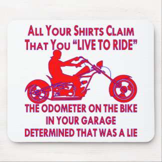 """Your Shirt Claims That You """"Live To Ride"""" Mouse Pad"""