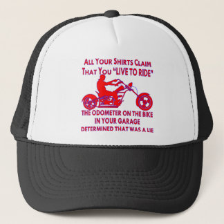 """Your Shirt Claims That You """"Live To Ride"""" Trucker Hat"""