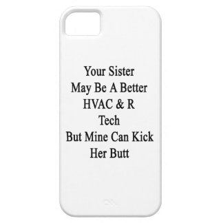 Your Sister May Be A Better HVAC R Tech But Mine C iPhone 5 Cases